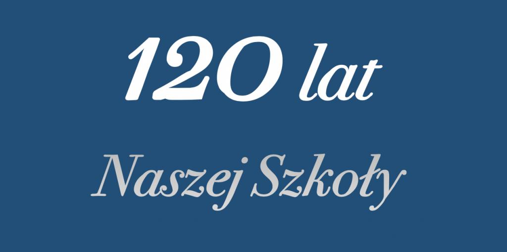 Napis 120 lat Naszej Szkoły