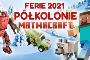 Rysunek przedstawia ludziki z Minecrafta oraz napis: Ferie 2021 Półkolonie MatmaCraft